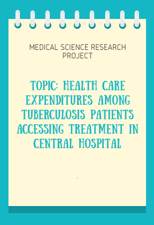 PROJECT RESEARCH TOPIC ON: HEALTH CARE EXPENDITURES AMONG TUBERCULOSIS PATIENTS ACCESSING TREATMENT IN CENTRAL HOSPITAL